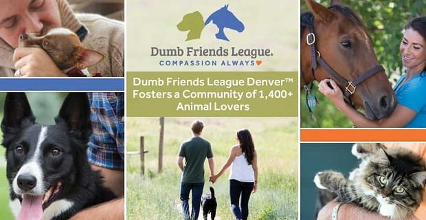 The Dumb Friends League Denver Fosters A Compassionate Community Of Animal Lovers