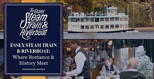 Romance And History Meet At Essex Steam Train And Riverboat