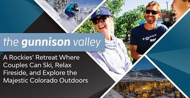 The Gunnison Valley — A Rockies' Retreat Where Couples Can Ski, Relax Fireside, and Explore the Majestic Colorado Outdoors