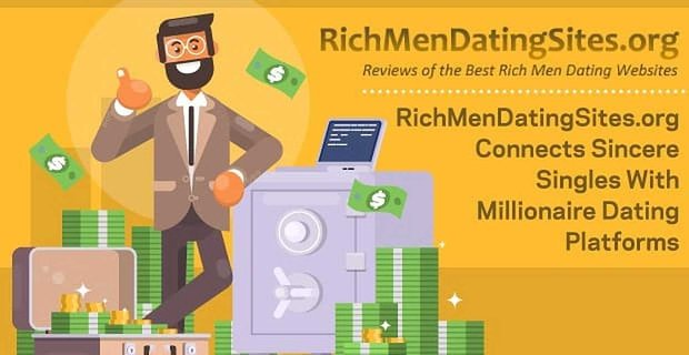 Rich Men Dating Sites Connects Sincere Singles With Millionaire Dating Platforms