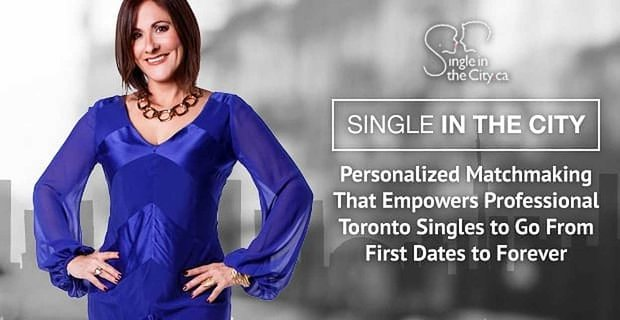 Single in the City: Personalized Matchmaking That Empowers Professional Toronto Singles to Go From First Dates to Forever