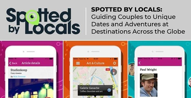 Spotted by Locals — Guiding Couples to Unique Dates and Adventures at Destinations Across the Globe