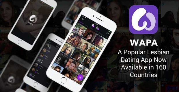 Wapa: A Popular Lesbian Dating App Now Available in 160 Countries