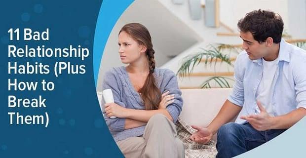 11 Bad Relationship Habits (Plus How to Break Them)