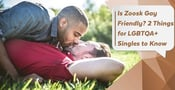Is Zoosk Gay Friendly? 2 Things for LGBTQA+ Singles to Know