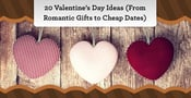 20 Valentine's Day Ideas (From Romantic Gifts to Cheap Dates)