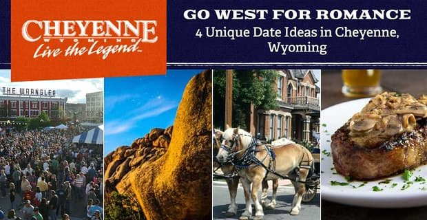 Go West for Romance — 4 Unique Date Ideas in Cheyenne, Wyoming