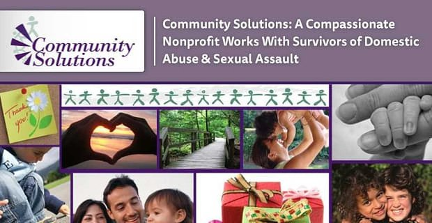 Community Solutions A Compassionate Nonprofit Aids Survivors Of Domestic And Sexual Abuse