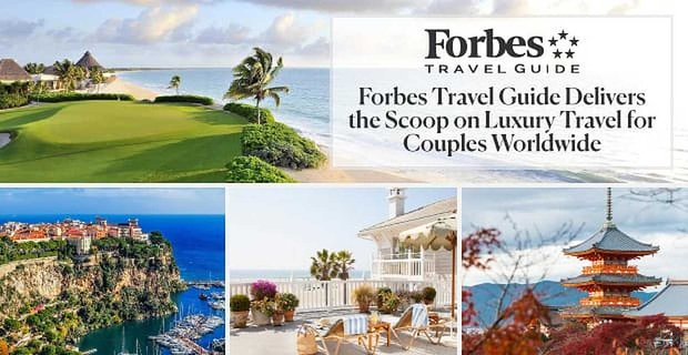 Forbes Travel Guide Delivers The Scoop On Luxury Travel Experiences
