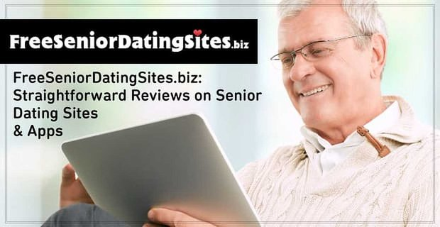 FreeSeniorDatingSites.biz Publishes Straightforward Reviews on Today's Most Popular Senior Dating Sites & Apps