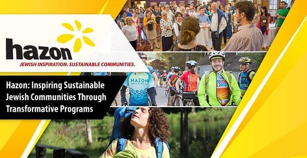 Hazon: On a Mission to Inspire Sustainable Jewish Communities Through Transformative Programs & Events That Bring People Together
