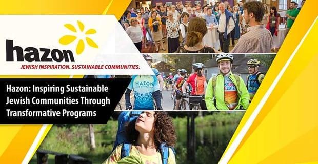 Hazon Inspires Sustainable Jewish Communities Through Transformative Programs