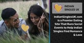 IndianSinglesUK.com is a Premier Dating Site That Runs Social Events to Help Indian Singles Find Romance & Love