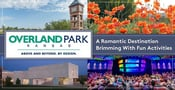 Overland Park: Kansas City's Largest Suburb is a Romantic Destination Brimming With Outdoor Activities, Great Food & Culture