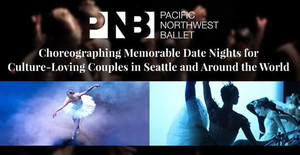 Pacific Northwest Ballet: Choreographing Memorable Date Nights for Culture-Loving Couples in Seattle and Around the World