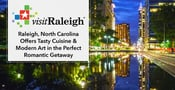 Raleigh, North Carolina, Offers Tasty Cuisine & Modern Art in the Perfect Romantic Getaway