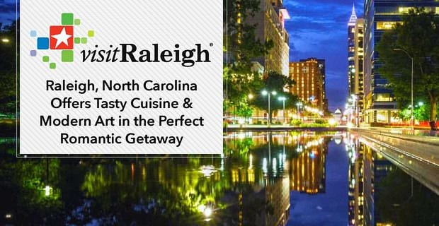 Raleigh North Carolina Offers Couples Tasty Cuisine And Modern Art