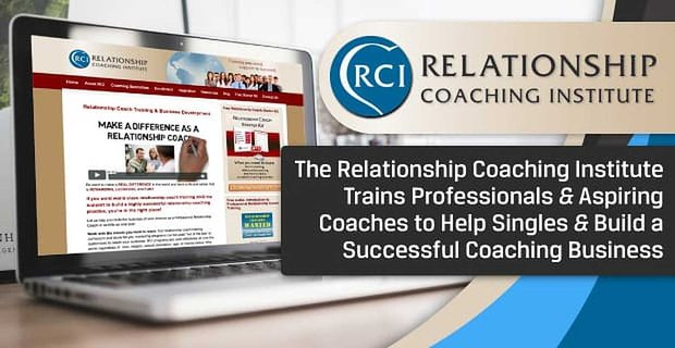 The Relationship Coaching Institute Trains Professionals & Aspiring Coaches to Help Singles & Build a Successful Coaching Business