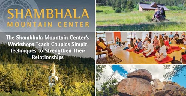 Shambhala Mountain Center Workshops Strengthen Relationships