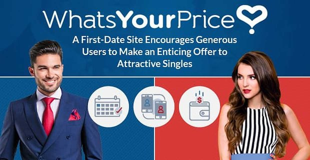 Whats Your Price A First Date Site That Encourages Users To Make Enticing Offers