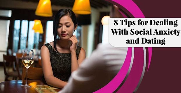 8 Tips for Dealing With Social Anxiety and Dating