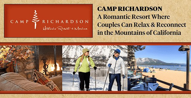 Camp Richardson — A Romantic Resort Where Couples Can Relax & Reconnect in the Mountains of California