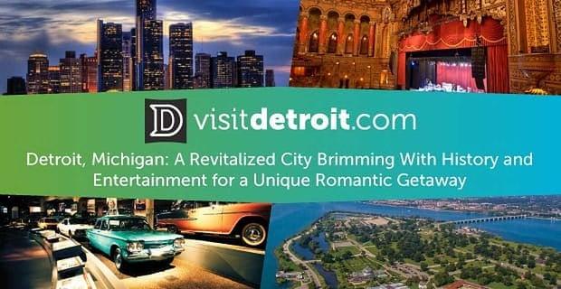 Detroit Michigan Revitalized City Brimming History Entertainment Unique Romantic Getaway