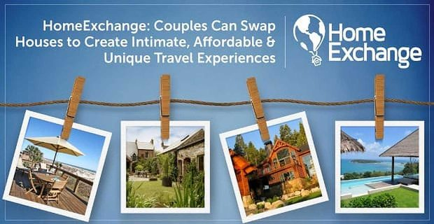Home Exchange Couples Can Swap Houses For Intimate And Affordable Travels