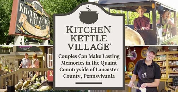 Kitchen Kettle Village: Couples Can Make Lasting Memories in the Quaint Countryside of Lancaster County, Pennsylvania