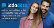 LadaDate — An International Dating Site Connects Marriage-Minded Singles in Russia, the Ukraine & Abroad