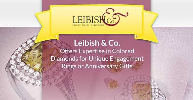 Leibish & Co. Offers Expertise in Colored Diamonds for Unique Engagement Rings or Anniversary Gifts