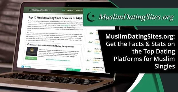 Muslim Dating Sites Facts On The Top Platforms For Muslim Singles