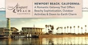 Newport Beach, California: A Romantic Getaway That Offers Beachy Sophistication, Outdoor Activities & Down-to-Earth Charm