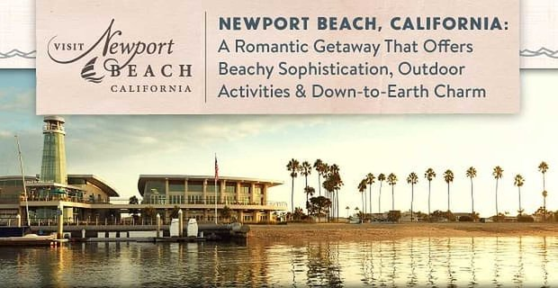 Newport Beach A Romantic Getaway With Beachy Sophistication