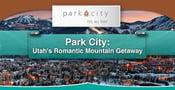 Park City: Utah's Romantic Mountain Getaway