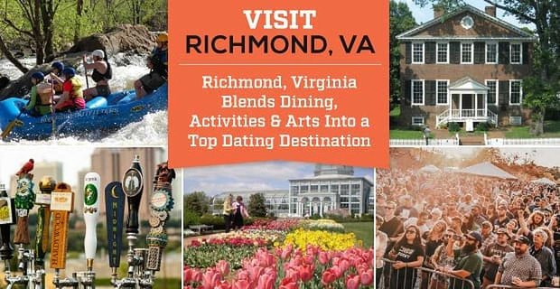 Richmond, Virginia Blends Upscale Dining, Outdoor Activities & An Eclectic Arts Community in One of the Best Date Destinations in the Nation