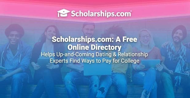 Scholarships.com: A Free Online Directory Helps Up-and-Coming Dating & Relationship Experts Find Ways to Pay for College