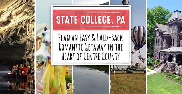 Central Pennsylvania An Easy And Laid Back Getaway In Centre County