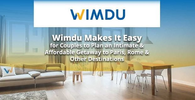 Wimdu Makes It Easy for Couples to Plan an Intimate & Affordable Getaway to Paris, Rome & Other Destinations
