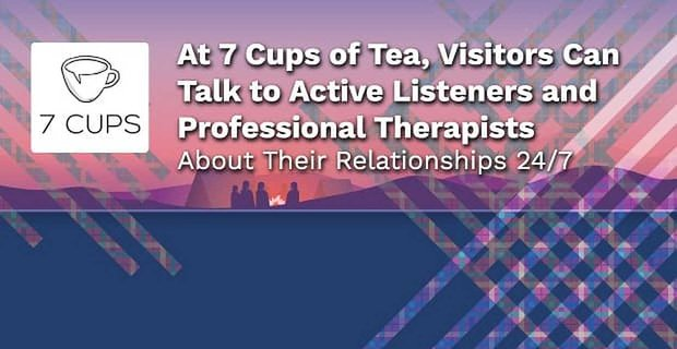 At 7 Cups of Tea, Visitors Can Talk to Active Listeners and Professional Therapists About Their Relationships 24/7