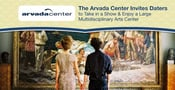 The Arvada Center Invites Daters to Take in a Show & Enjoy a Large Multidisciplinary Arts Center