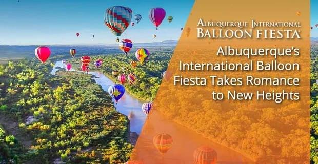 The Albuquerque International Balloon Fiesta Takes Romance To New Heights