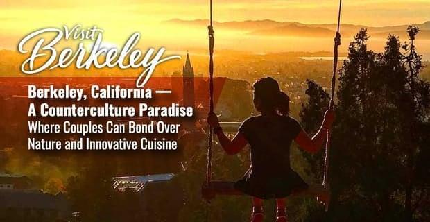 Berkeley California Where Couples Bond Over Nature And Cuisine