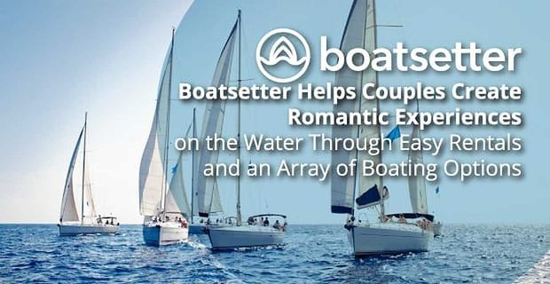 Boatsetter Helps Couples Create Romance On The Water