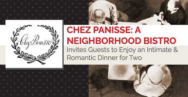 Chez Panisse: A Neighborhood Bistro Invites Guests to Enjoy an Intimate & Romantic Dinner for Two