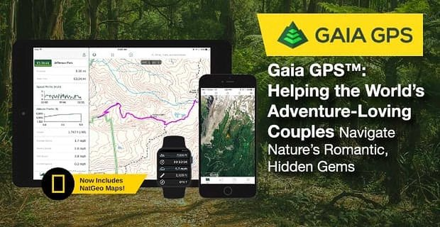 Gaia GPS™ Helps the World's Adventure-Loving Couples Navigate Nature's Hidden Gems