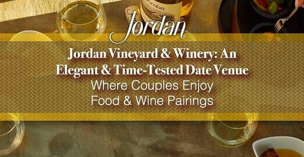 Jordan Vineyard & Winery: An Elegant & Time-Tested Date Venue Where Couples Enjoy Food & Wine Pairings