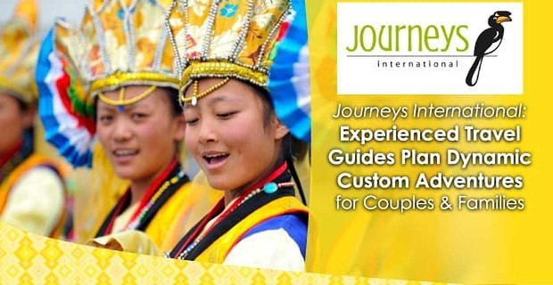 Journeys International: Experienced Travel Guides Plan Dynamic Custom Adventures for Couples & Families