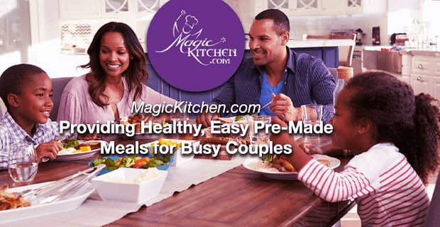 MagicKitchen.com Provides Healthy, Easy Pre-Made Meals for Busy Couples