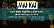 Take Date Night to a Romantic Polynesian Paradise at Fort Lauderdale´s Mai-Kai Restaurant